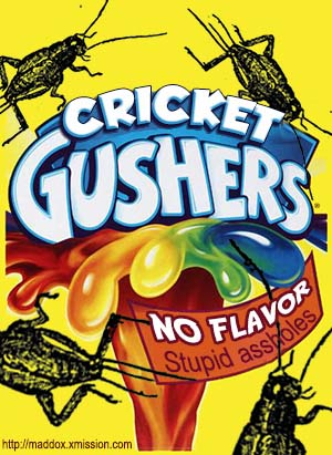 Crickets are the gushers of insects
